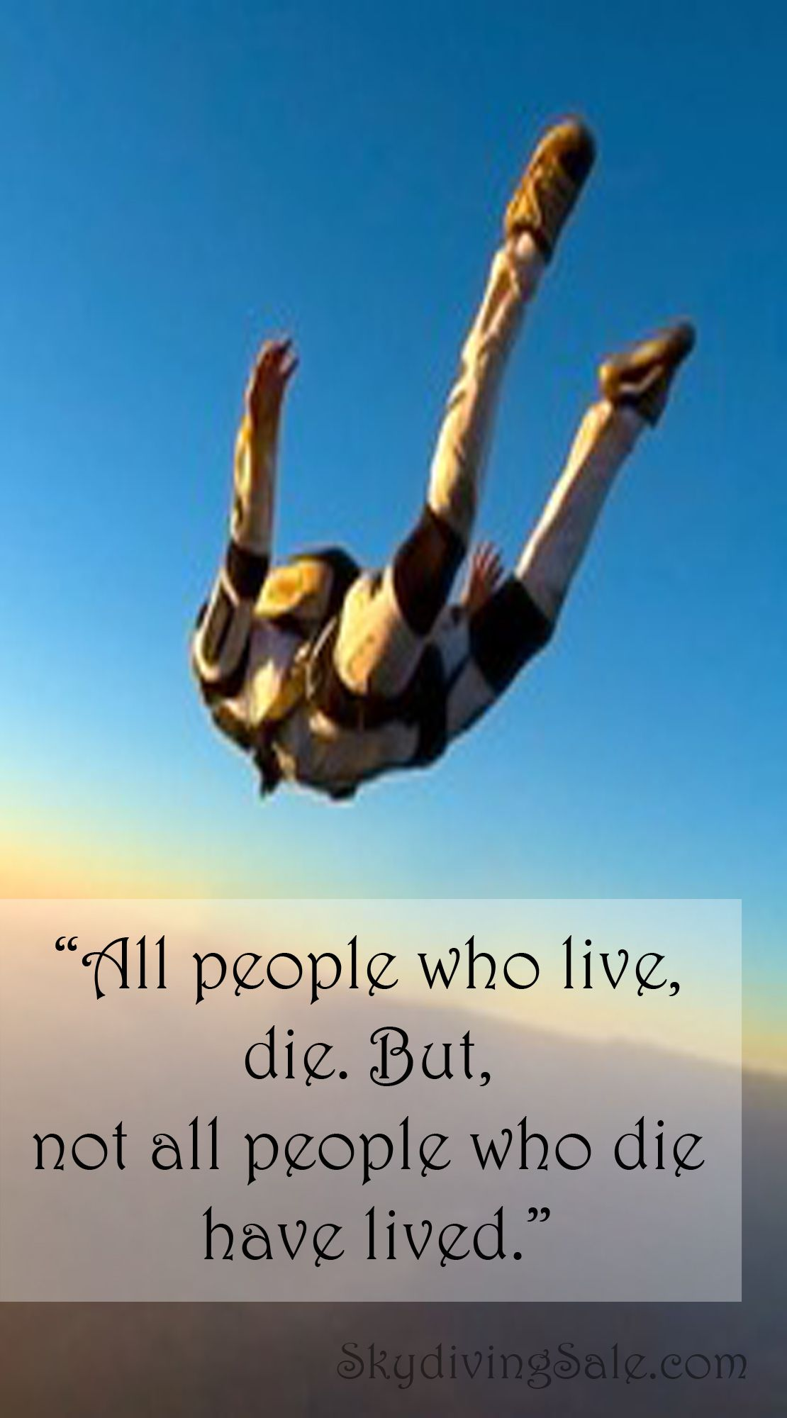 All People Who Live Die But Not All People Who Die Have Lived Skydiving Quotes Skydiving Performance Quote