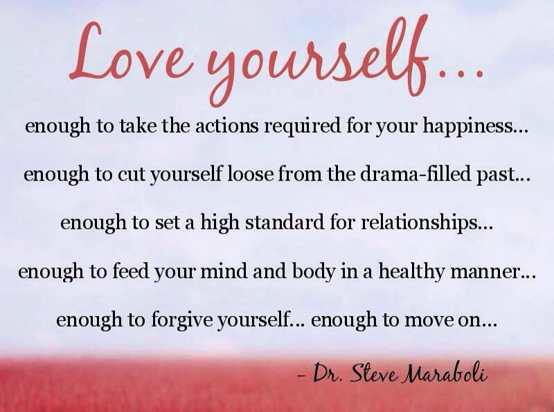 Love Yourself To Take Actions Required For Your Happiness, Enough To Set  High Standard For The Relationships, Enough To Forgive Yourself ~ Dr.