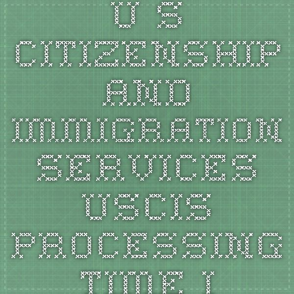 U S  Citizenship and Immigration Services - USCIS Processing