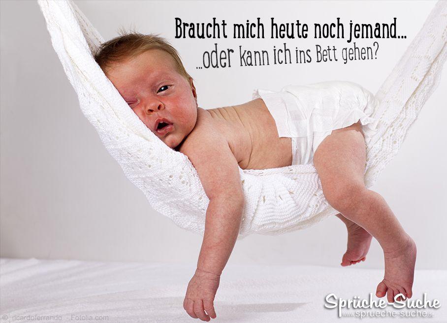 Braucht Mich Heute Noch Jemand Lustiger Spruch Mit Baby Lustige Spruche Lustig Mude Lustig