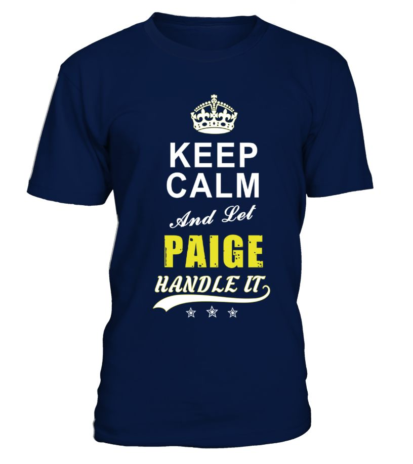 Paige Keep Calm And Let Handle It  Funny Name Starting with O T-shirt, Best Name Starting with O T-shirt, name brand shirts, name shirts for women, custom name shirt, name shirts for men, baby name shirt