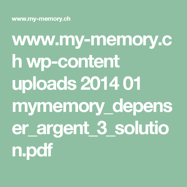 www.my-memory.ch wp-content uploads 2014 01 mymemory_depenser_argent_3_solution.pdf