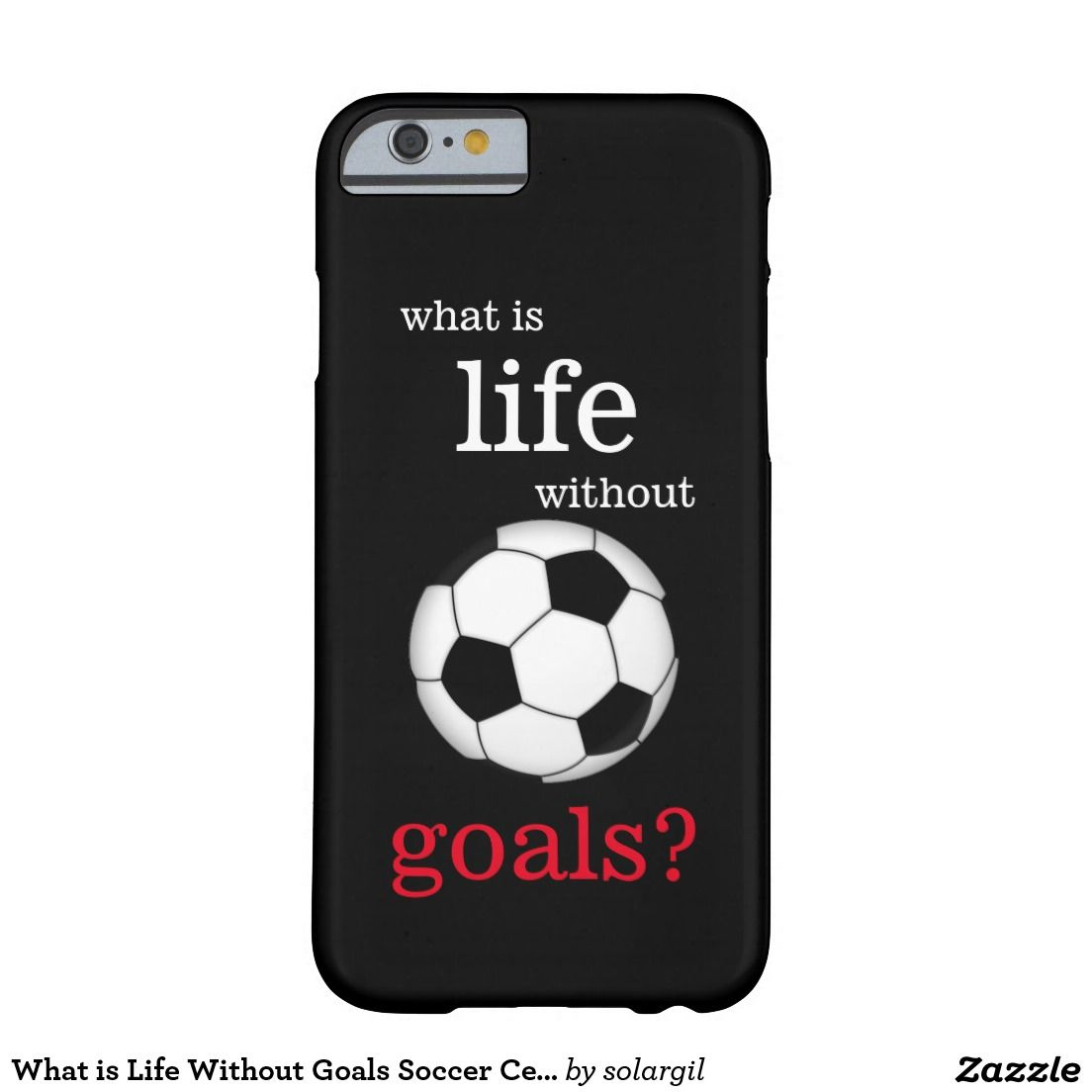 official photos 64032 65a6f What is Life Without Goals Soccer Cell Phone Case | Zazzle.com ...