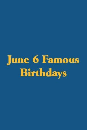 Presents June 6 Famous Birthdays In 2020 Birthday Personality