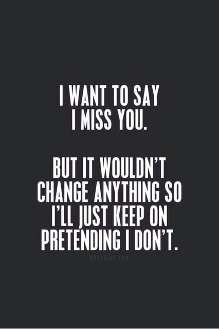i want to say i miss you but no i dont not really
