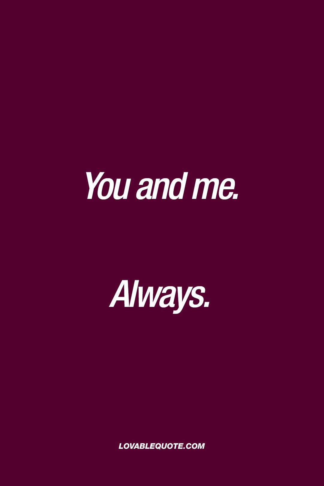 You And Me Quotes You And Me Always Love You Me Quotes