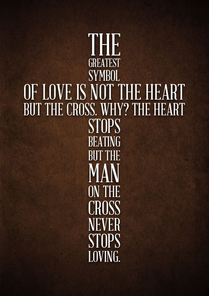 The Greatest Symbol Of Love Is Not The Heart But The Cross Why The