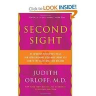 Dr. Judith Orloff: Second Sight: An Intuitive Psychiatrist Tells Her Extraordinary Story and Shows You How To Tap Your Own Inner Wisdom