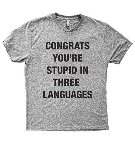 Baffle Tees / You're Stupid In 3 Languages - Men's Tri-Blend T-Shirt, Grey, http://www.amazon.com/dp/B01NB9TD6S/ref=cm_sw_r_pi_awdm_xs_i91mybKVJ6HQF