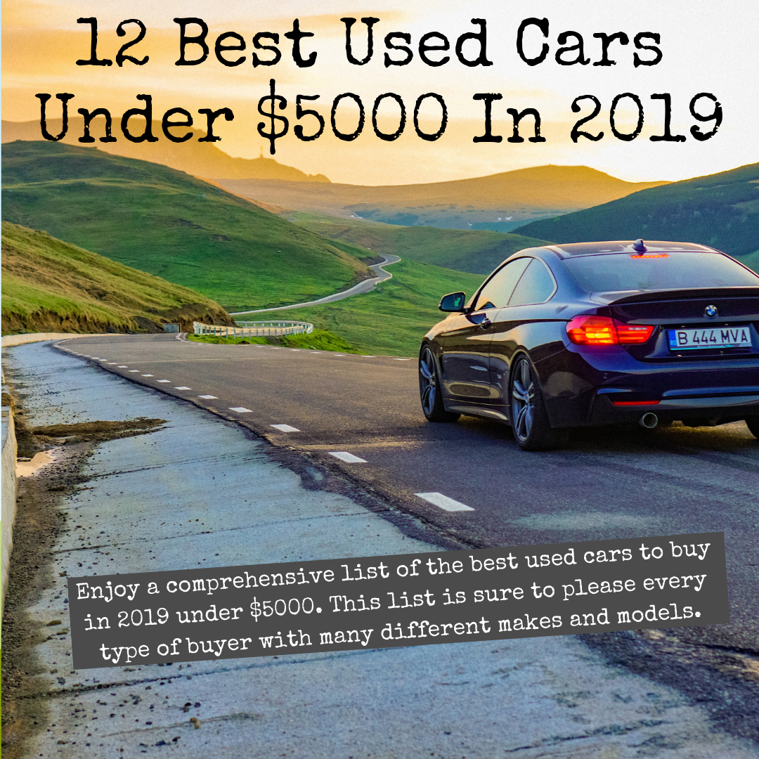 Best Used Cars Under 5000 2019 Enjoy a comprehensive list of the best used cars to buy in 2019
