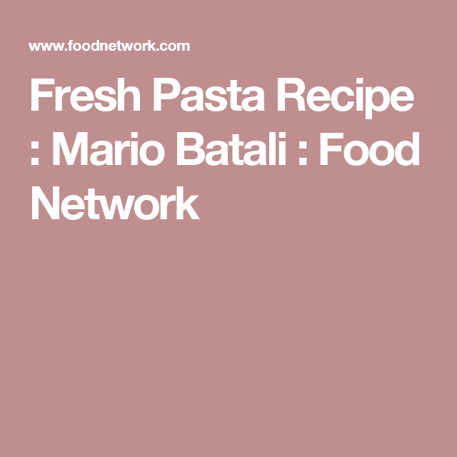 Fresh Pasta Recipe : Mario Batali : Food Network