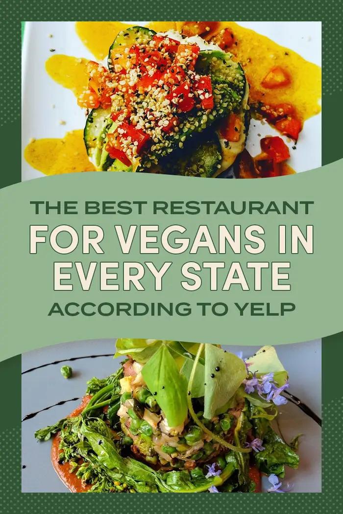 The Best Restaurants For Vegans In Every State According To Yelp Vegan Restaurants Vegetarian Vegan Recipes Vegan Dishes