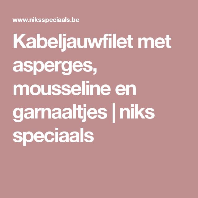 Kabeljauwfilet met asperges, mousseline en garnaaltjes | niks speciaals