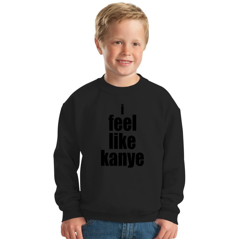 I Feel Like Kanye Kids Sweatshirt
