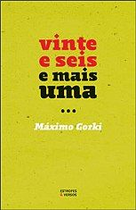 Vinte E Seis E Mais Uma Maximo Gorki Livros Autores Textos