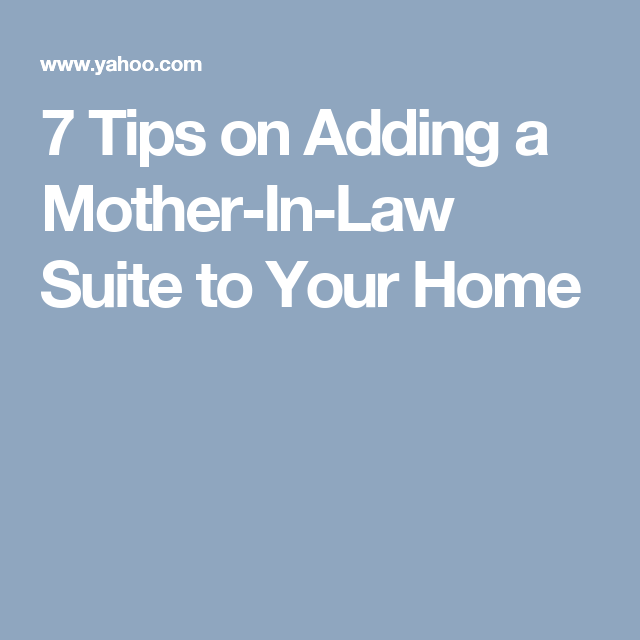 7 Tips On Adding A Mother In Law Suite To Your Home More