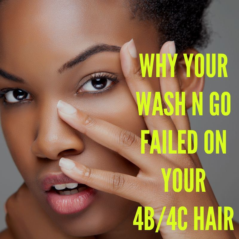 Why Your Wash N Go Failed On Your 4B/4C Hair
