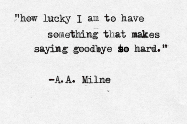 """How lucky I am to have something that makes saying ..."