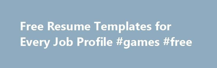 Free Resume Templates for Every Job Profile #games #free   - free profile templates