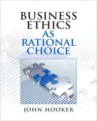 Business ethics as rational choice by john hooker download business ethics as rational choice by john hooker download fandeluxe Image collections