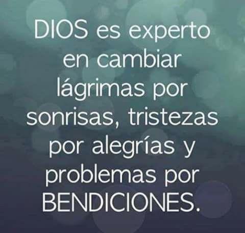 Dios es experto en cambiar lagrimas por sonrisas, tristezas por alegrias y problemas por bendiciones
