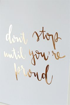 Don't Stop Until You're Proud – Real Gold Foil Print – Inspirational Quotes – Hand Lettered Wall Art – Rose Gold Brush Lettering