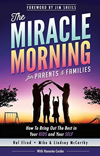 The Miracle Morning for Parents and Families: How to Bring Out the Best in Your…
