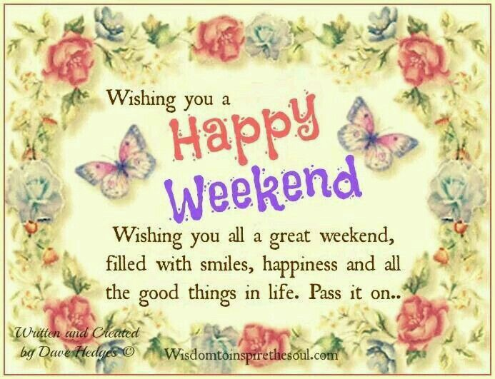 Have A Nice Weekend Sister And Yours Hope You Have Time To Relax