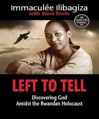 Left to Tell - Discovering God Amidst the Rwandan Holocaust by Immaculee Ilibagiza