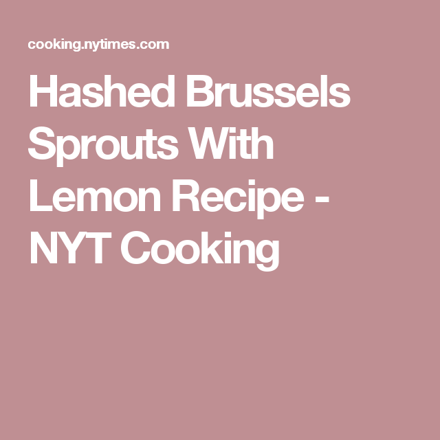 Hashed Brussels Sprouts With Lemon Recipe - NYT Cooking