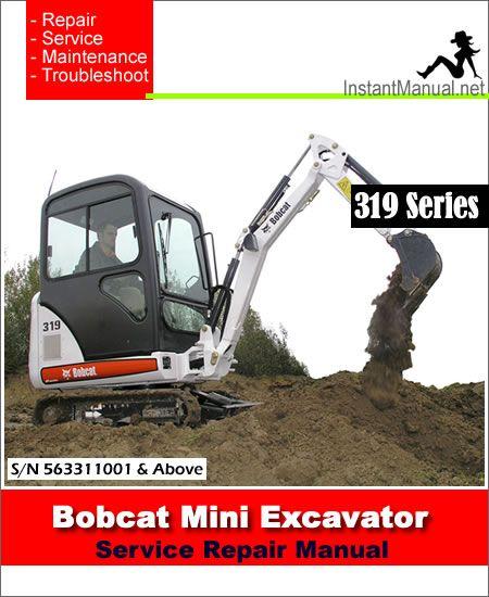 Bobcat 319 Mini Excavator Service Manual 563311001 Above Mini Excavator Excavator Bobcat
