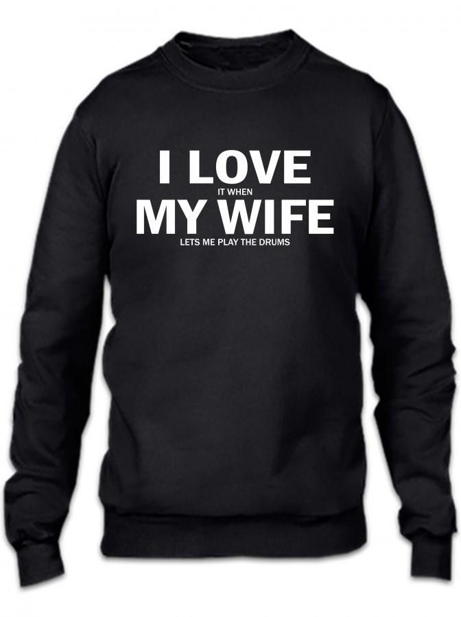 i love it when my wife lets me play drums 1 Crewneck Sweatshirt