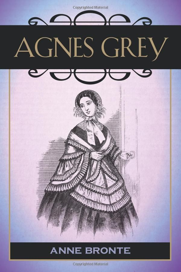 Agnes Grey by Anne Brontë. | At age 19 Anne Brontë left home and worked as a governess for a few years before becoming a writer. Agnes Grey was an 1847 novel based on her experience as a governess. Bronte depicts the precarious position of a governess and how that can affect a young woman. Agnes was the daughter of a minister whose family was in financial difficulty...