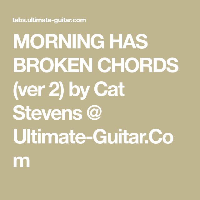 MORNING HAS BROKEN CHORDS (ver 2) by Cat Stevens @ Ultimate-Guitar ...