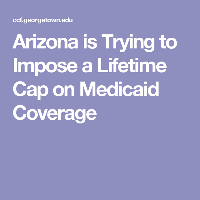 Arizona Is Trying To Impose A Lifetime Cap On Medicaid Coverage