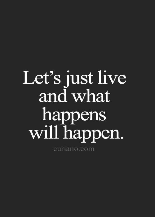 What Happens Will Happen Life Quotes Words Quotes Quotes
