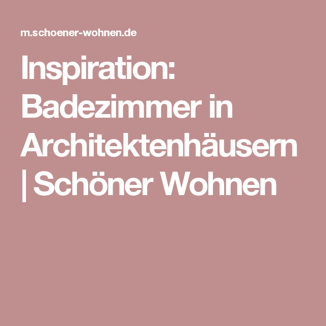 Inspiration: Badezimmer in Architektenhäusern   Schöner Wohnen