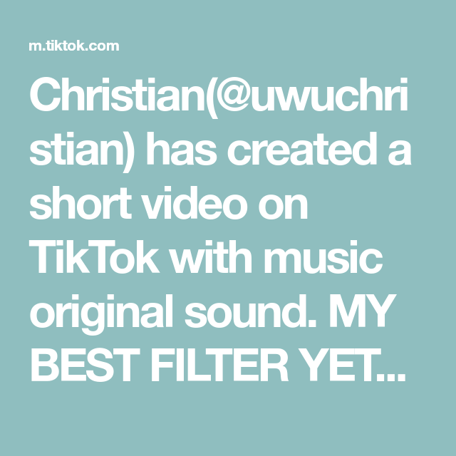 Christian Uwuchristian Has Created A Short Video On Tiktok With Music Original Sound My Best Filter Yet Like Follow F I Am Awesome The Originals Filters