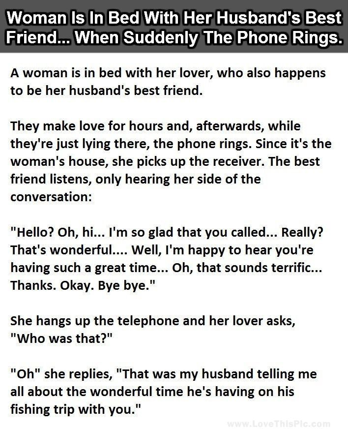 Woman Is In Bed With Her Husband S Best Friend When Suddenly The Phone Rings Funny Jokes Story Lol Funny Husband Best Friend Marriage Quotes Funny Funny Quotes