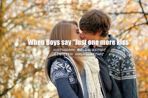 When boys say 'just one more kiss'.