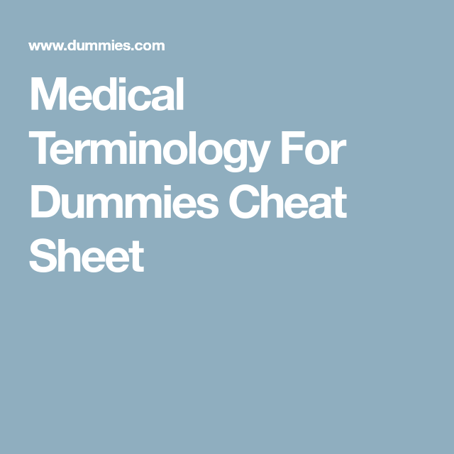 Medical Terminology For Dummies Cheat Sheet Medical Terminology