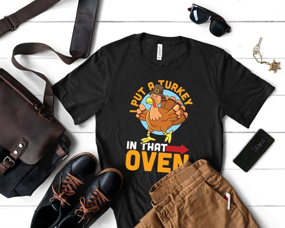 I Put A Turkey in That Oven Thanksgiving Shirt for Men Turkey Day Family New Dad Future Daddy Gift Pregnancy Announcement Pregnant T-Shirt