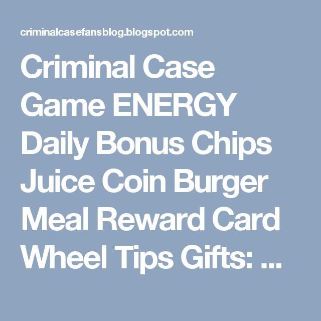 Criminal Case Game Energy Daily Bonus Chips Juice Coin Burger Meal Reward Card Wheel Tips Gifts Criminal Case Free Energy Dai Free Energy Reward Card Energy
