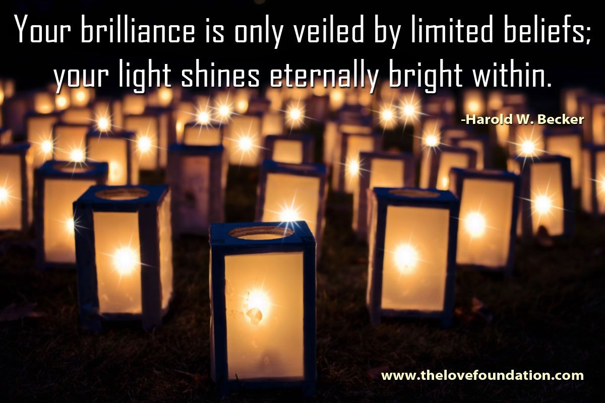 Limited Beliefs About Love  >> Your Brilliance Is Only Veiled By Limited Beliefs Your Light Shines