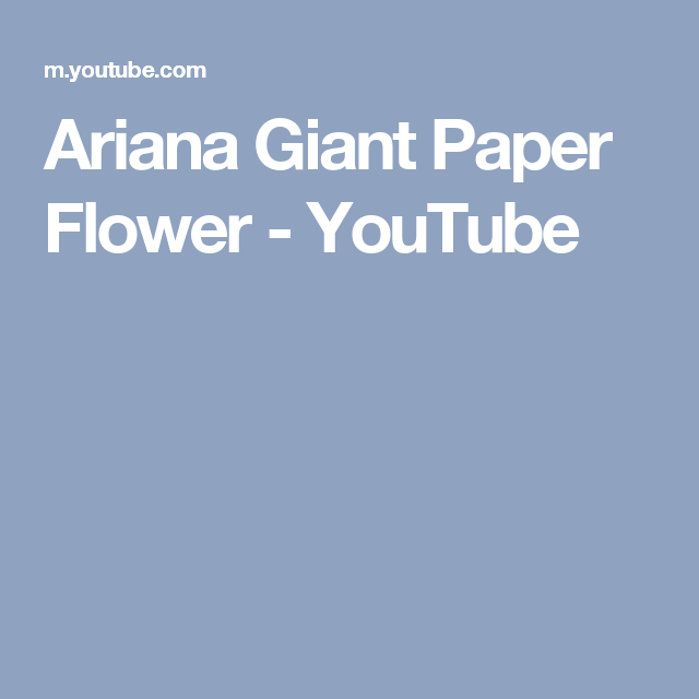 Ariana Giant Paper Flower Youtube Flowers Pinterest Fleurs