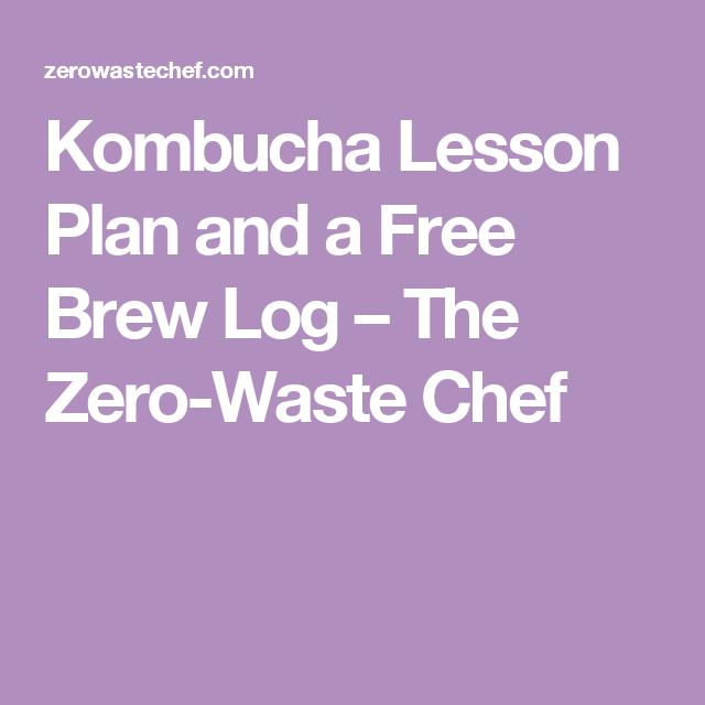 Kombucha Lesson Plan and a Free Brew Log – The Zero-Waste Chef
