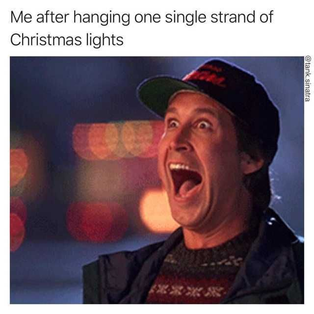 Me after hanging one single strand of Christmas lights lol