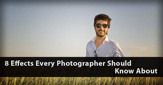 8 Effects Every Photographer Should Know!