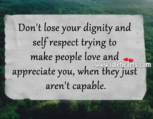 Self Respect Quotes Prepossessing Don't Lose Your Dignity And Self Respect Trying To Make People