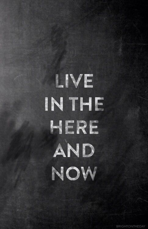 Live in the here and now....         @TheyAllHateUs